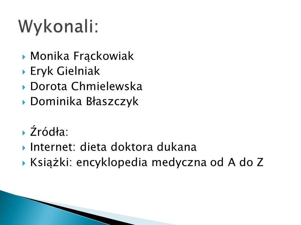 Wykonali: Monika Frąckowiak Eryk Gielniak Dorota Chmielewska