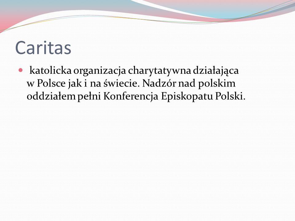 Caritas katolicka organizacja charytatywna działająca w Polsce jak i na świecie.