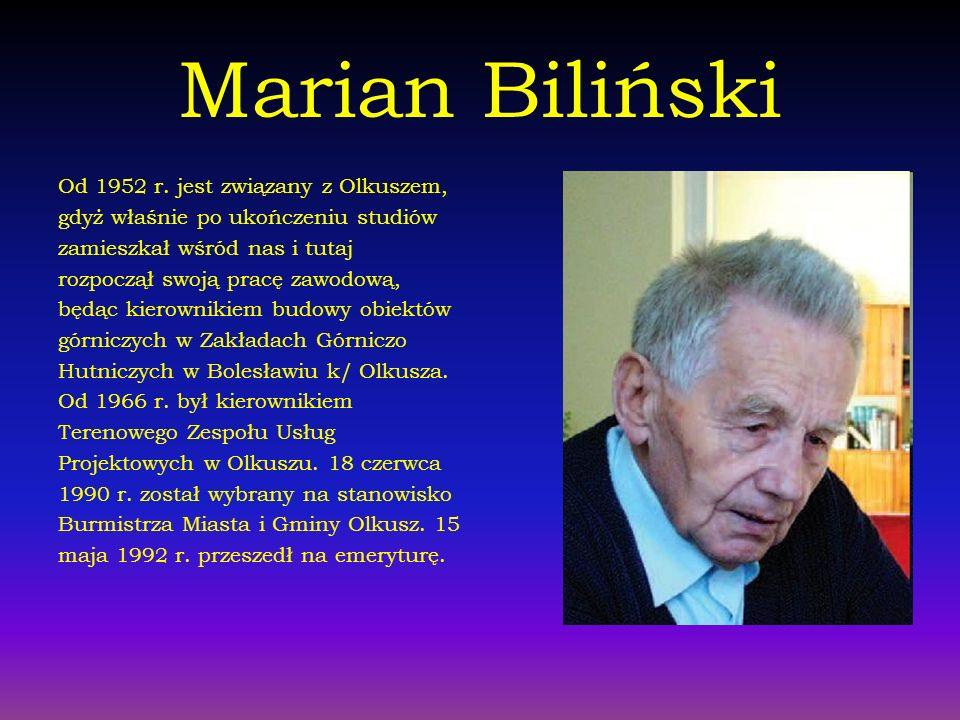 Marian Biliński Od 1952 r. jest związany z Olkuszem,