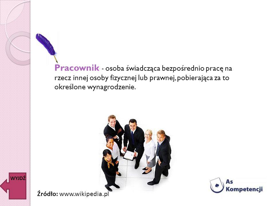 Pracownik - osoba świadcząca bezpośrednio pracę na rzecz innej osoby fizycznej lub prawnej, pobierająca za to określone wynagrodzenie.
