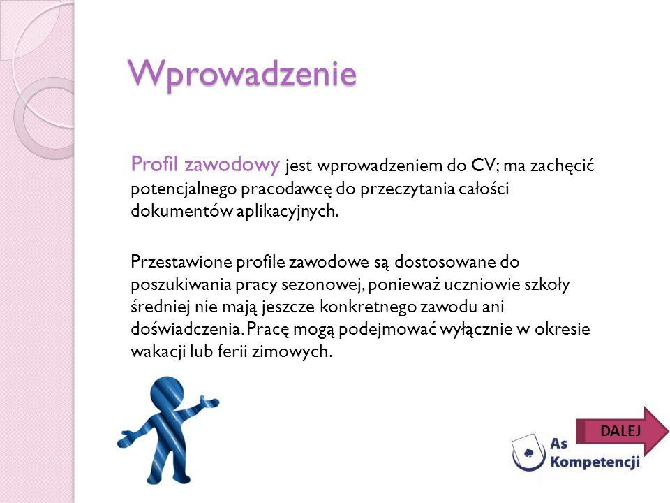 Wprowadzenie Profil zawodowy jest wprowadzeniem do CV; ma zachęcić potencjalnego pracodawcę do przeczytania całości dokumentów aplikacyjnych.
