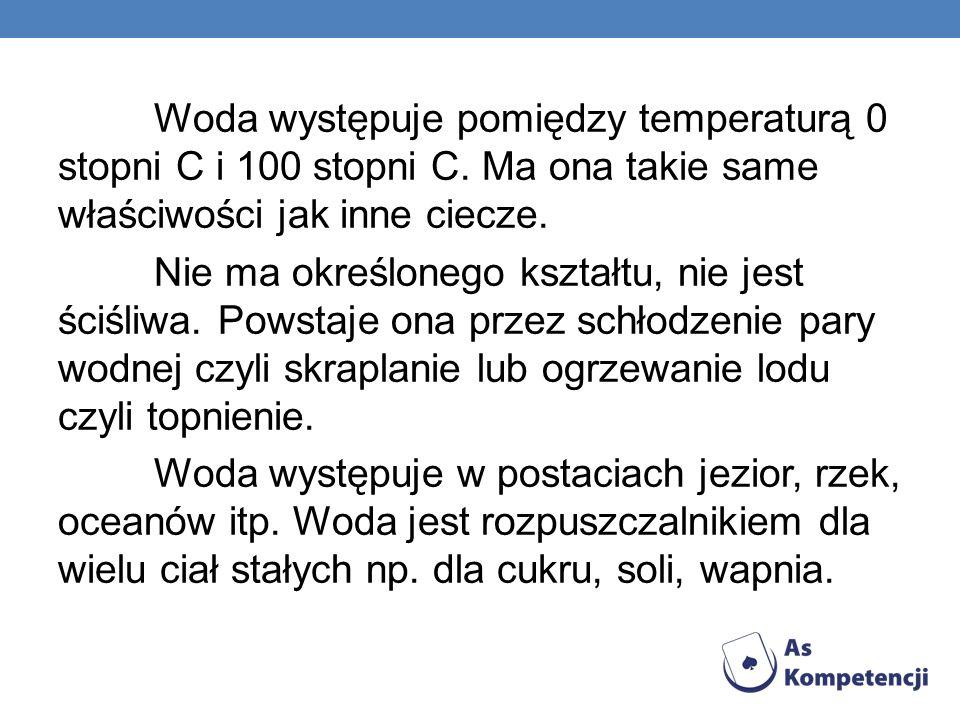 Woda występuje pomiędzy temperaturą 0 stopni C i 100 stopni C