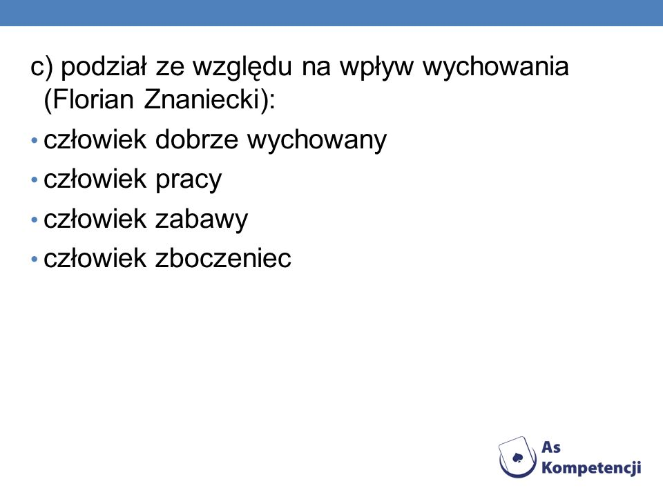c) podział ze względu na wpływ wychowania (Florian Znaniecki):