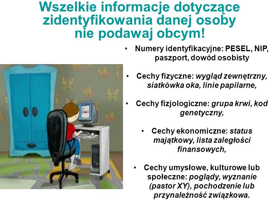 Wszelkie informacje dotyczące zidentyfikowania danej osoby nie podawaj obcym!