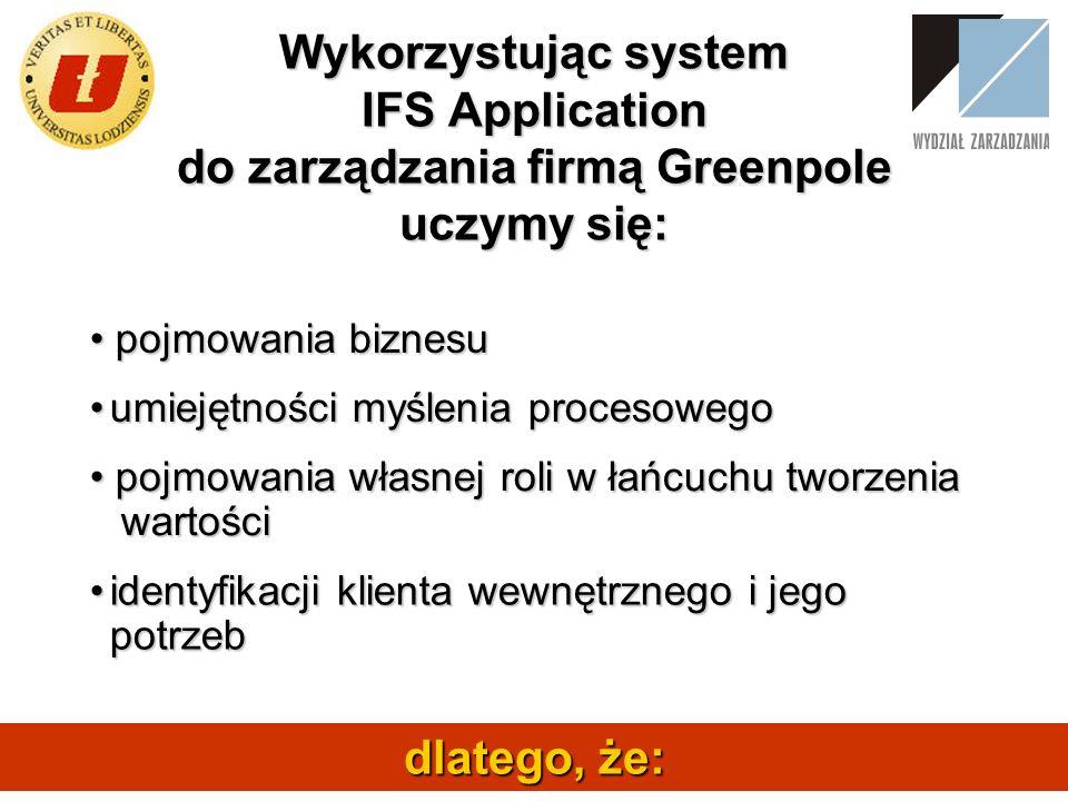 Wykorzystując system IFS Application do zarządzania firmą Greenpole uczymy się:
