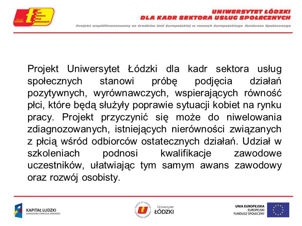 Projekt Uniwersytet Łódzki dla kadr sektora usług społecznych stanowi próbę podjęcia działań pozytywnych, wyrównawczych, wspierających równość płci, które będą służyły poprawie sytuacji kobiet na rynku pracy.