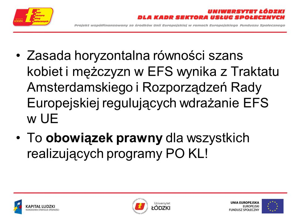 Zasada horyzontalna równości szans kobiet i mężczyzn w EFS wynika z Traktatu Amsterdamskiego i Rozporządzeń Rady Europejskiej regulujących wdrażanie EFS w UE