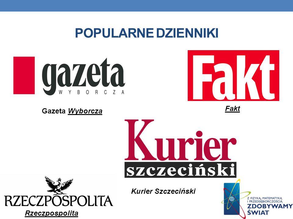 POPULARNE DZIENNIKI Fakt Gazeta Wyborcza Kurier Szczeciński