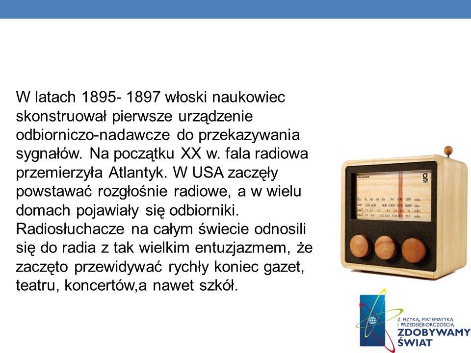 W latach 1895- 1897 włoski naukowiec skonstruował pierwsze urządzenie odbiorniczo-nadawcze do przekazywania sygnałów.