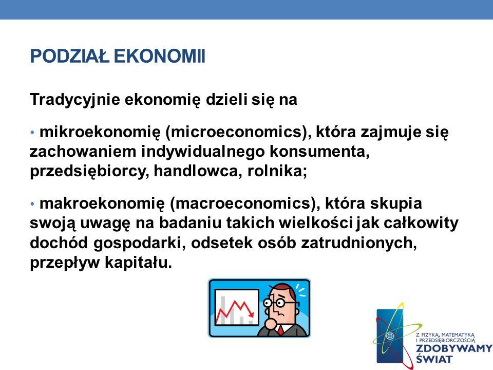 Podział ekonomii Tradycyjnie ekonomię dzieli się na