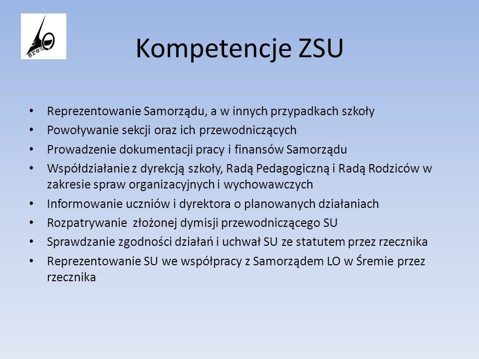 Kompetencje ZSU Reprezentowanie Samorządu, a w innych przypadkach szkoły. Powoływanie sekcji oraz ich przewodniczących.