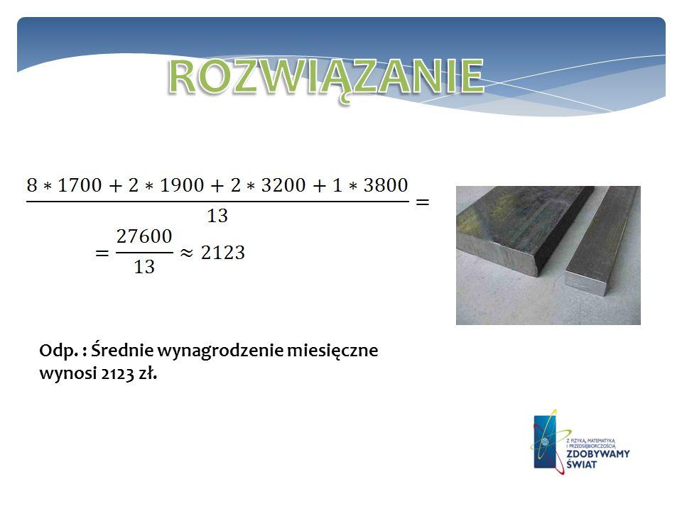 ROZWIĄZANIE Odp. : Średnie wynagrodzenie miesięczne wynosi 2123 zł.