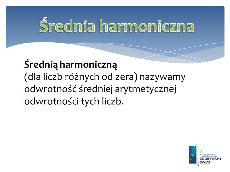 Średnia harmoniczna Średnią harmoniczną