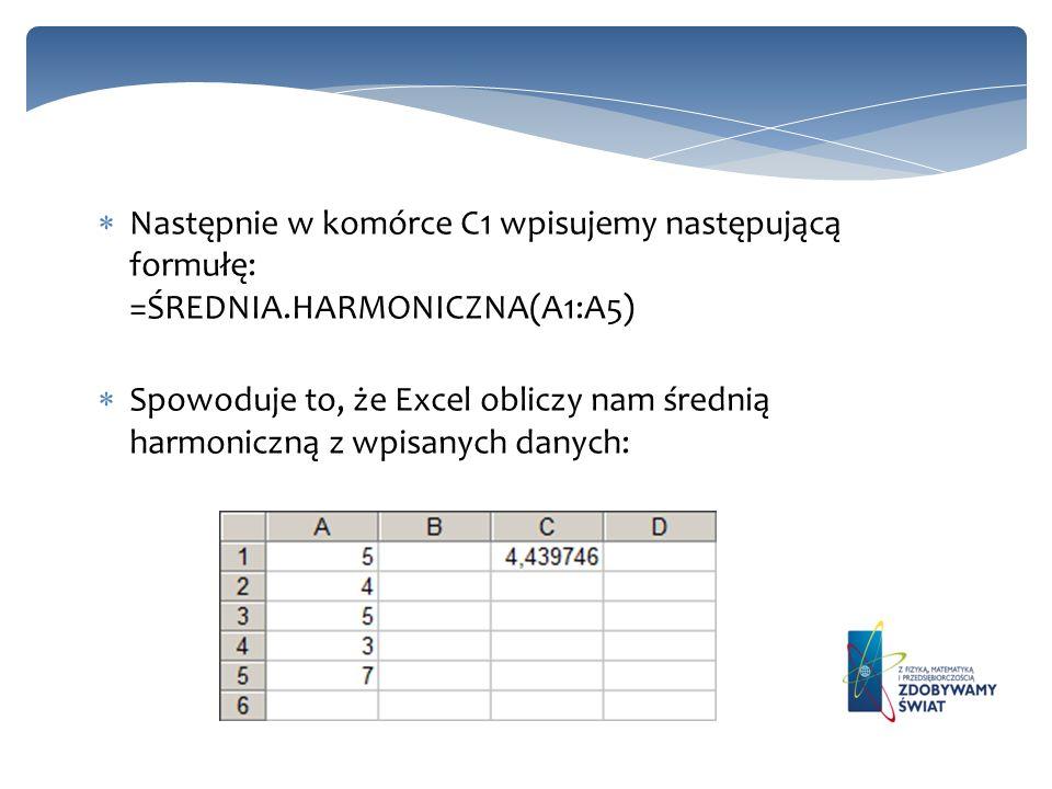 Następnie w komórce C1 wpisujemy następującą formułę: =ŚREDNIA