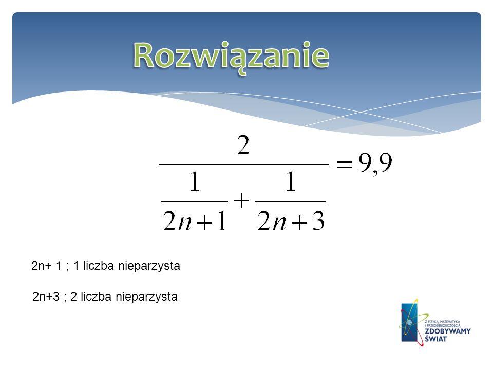 Rozwiązanie 2n+ 1 ; 1 liczba nieparzysta 2n+3 ; 2 liczba nieparzysta