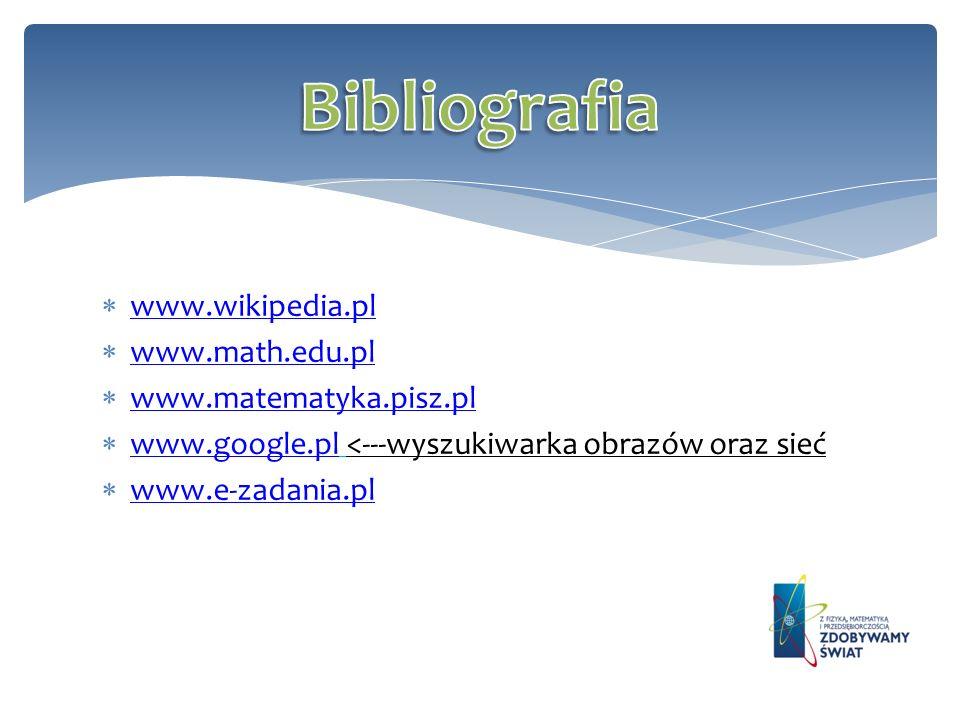 Bibliografia www.wikipedia.pl www.math.edu.pl www.matematyka.pisz.pl