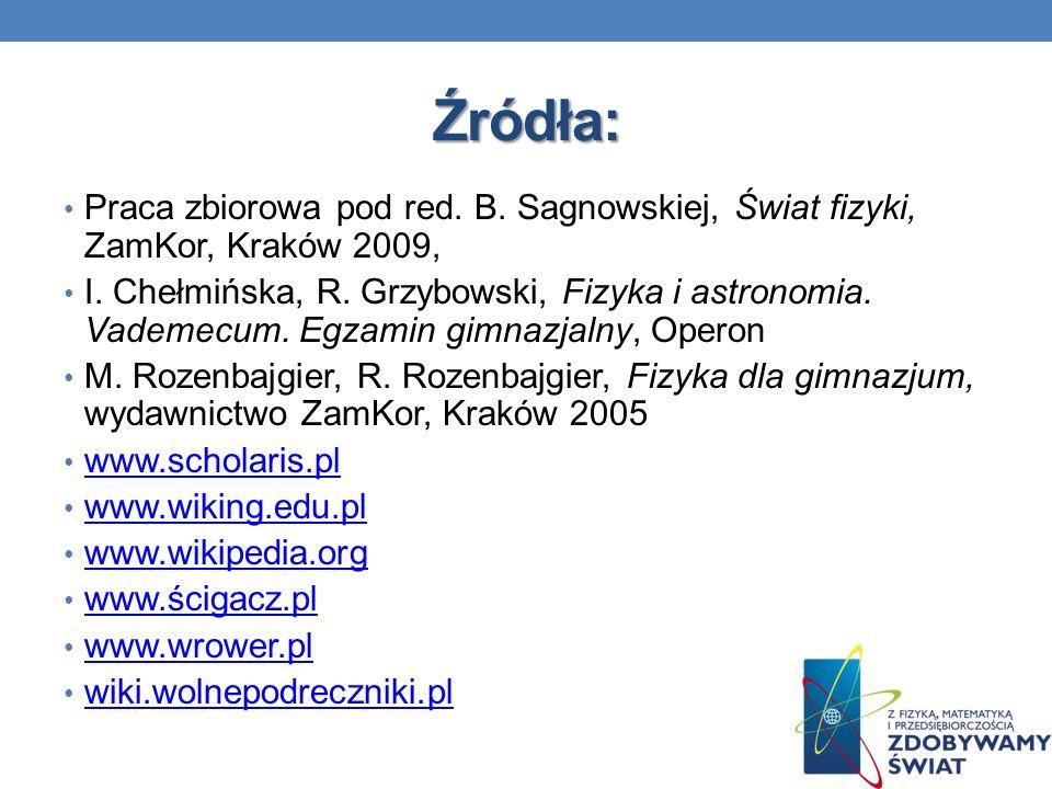 Źródła: Praca zbiorowa pod red. B. Sagnowskiej, Świat fizyki, ZamKor, Kraków 2009,