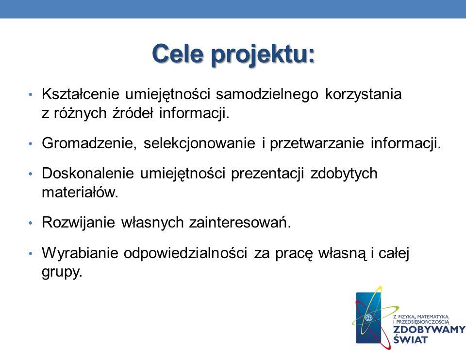 Cele projektu: Kształcenie umiejętności samodzielnego korzystania z różnych źródeł informacji.