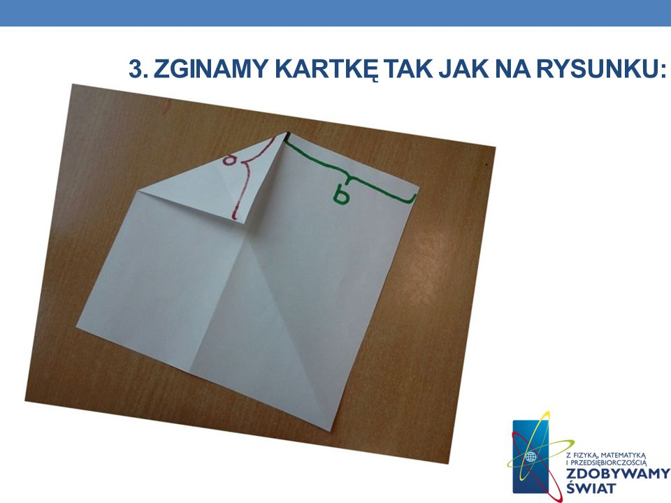 3. Zginamy kartkę tak jak na rysunku: