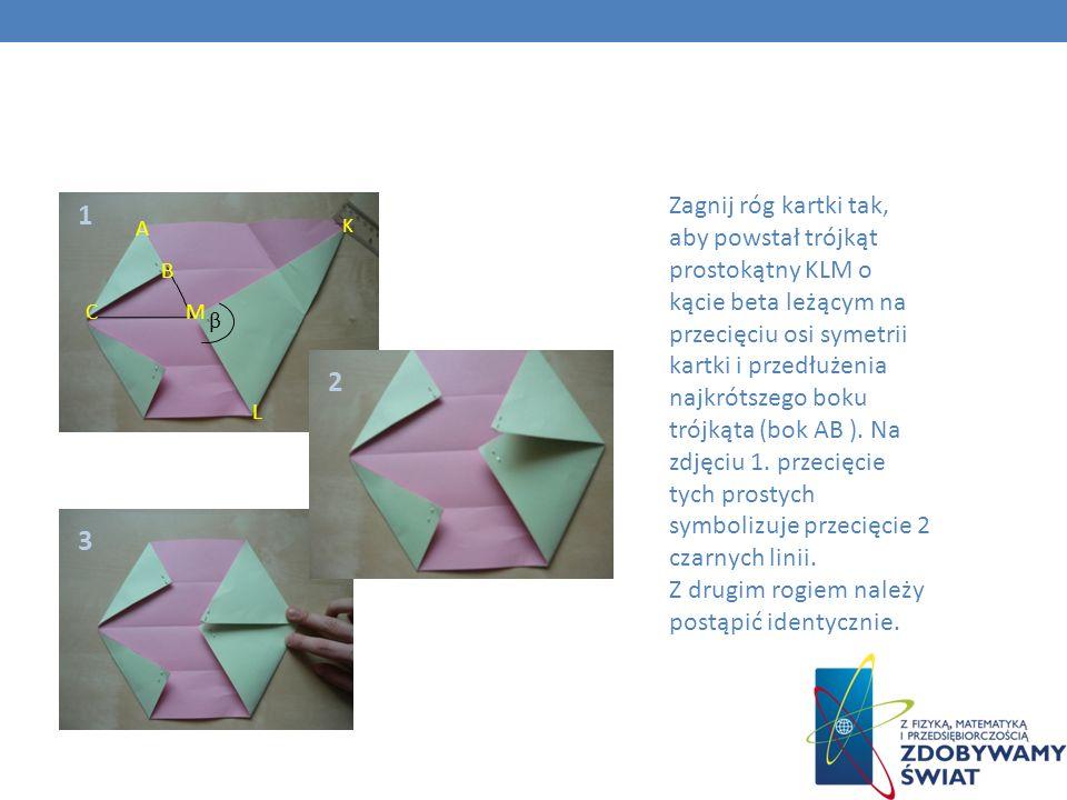 Zagnij róg kartki tak, aby powstał trójkąt prostokątny KLM o kącie beta leżącym na przecięciu osi symetrii kartki i przedłużenia najkrótszego boku trójkąta (bok AB ). Na zdjęciu 1. przecięcie tych prostych symbolizuje przecięcie 2 czarnych linii.