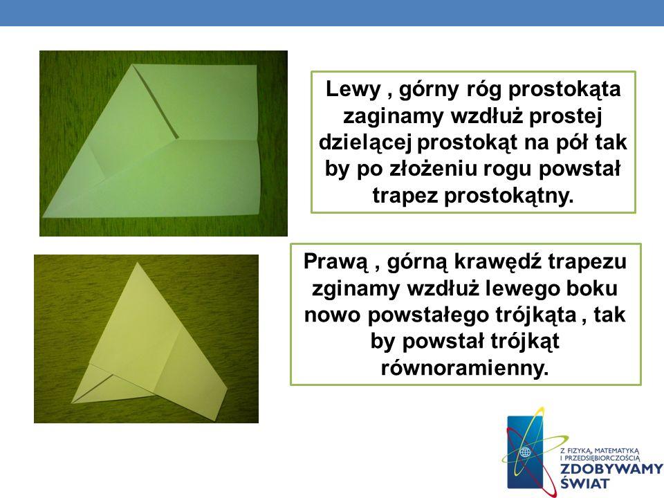 Lewy , górny róg prostokąta zaginamy wzdłuż prostej dzielącej prostokąt na pół tak by po złożeniu rogu powstał trapez prostokątny.