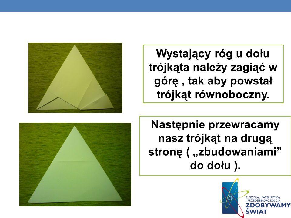 Wystający róg u dołu trójkąta należy zagiąć w górę , tak aby powstał trójkąt równoboczny.