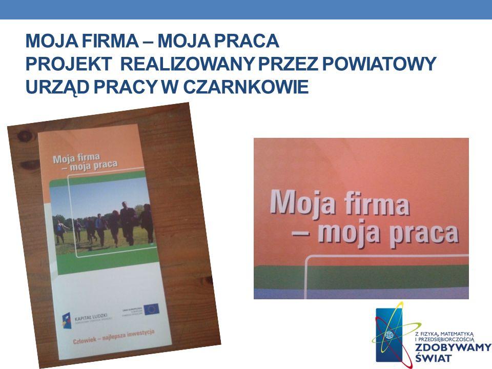 Moja firma – moja praca Projekt realizowany przez Powiatowy Urząd Pracy w Czarnkowie