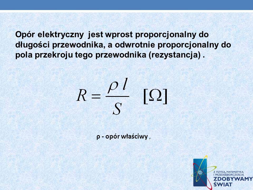 Opór elektryczny jest wprost proporcjonalny do długości przewodnika, a odwrotnie proporcjonalny do pola przekroju tego przewodnika (rezystancja) .