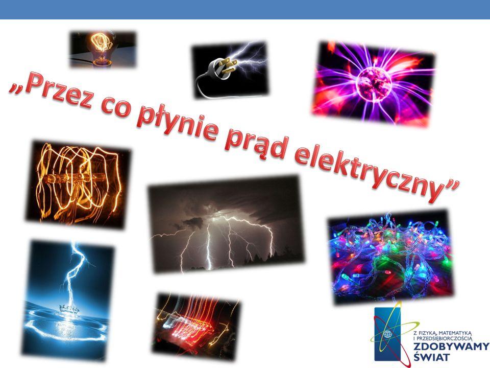 """""""Przez co płynie prąd elektryczny"""