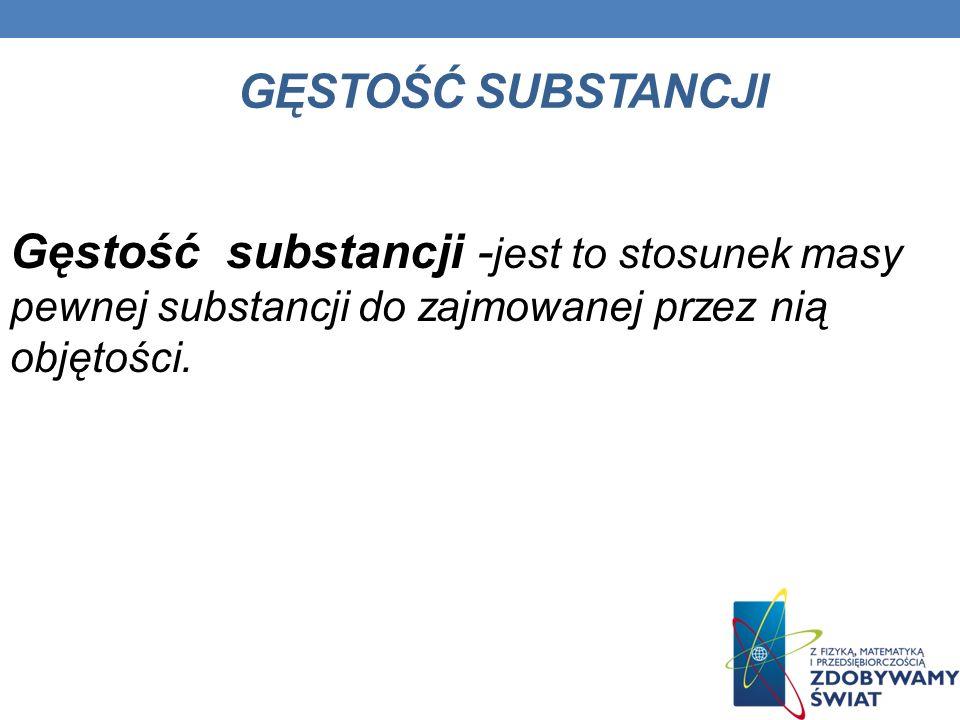 Gęstość SUBSTANCJI Gęstość substancji -jest to stosunek masy pewnej substancji do zajmowanej przez nią objętości.