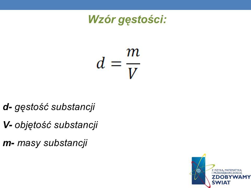 Wzór gęstości: d- gęstość substancji V- objętość substancji