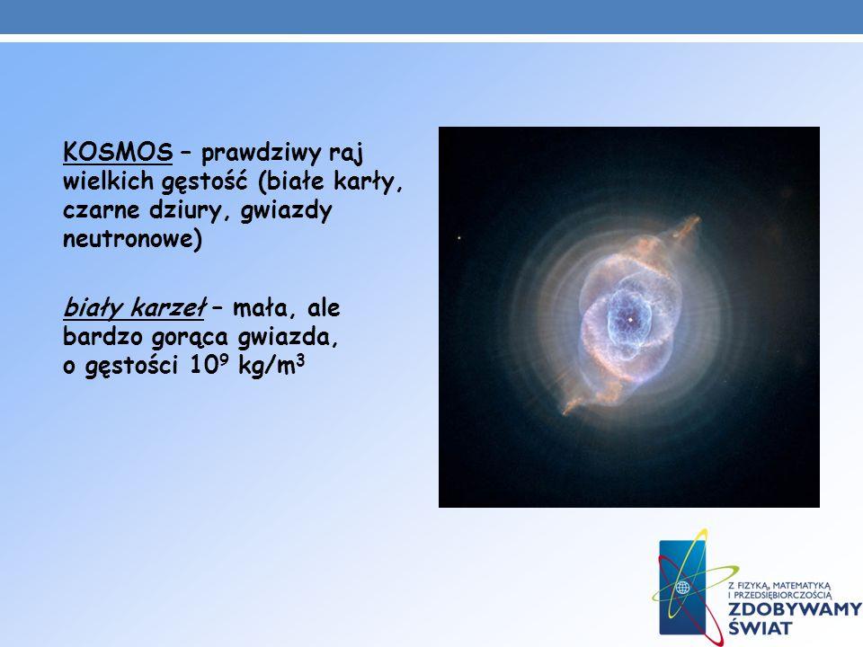 KOSMOS – prawdziwy raj wielkich gęstość (białe karły, czarne dziury, gwiazdy neutronowe)