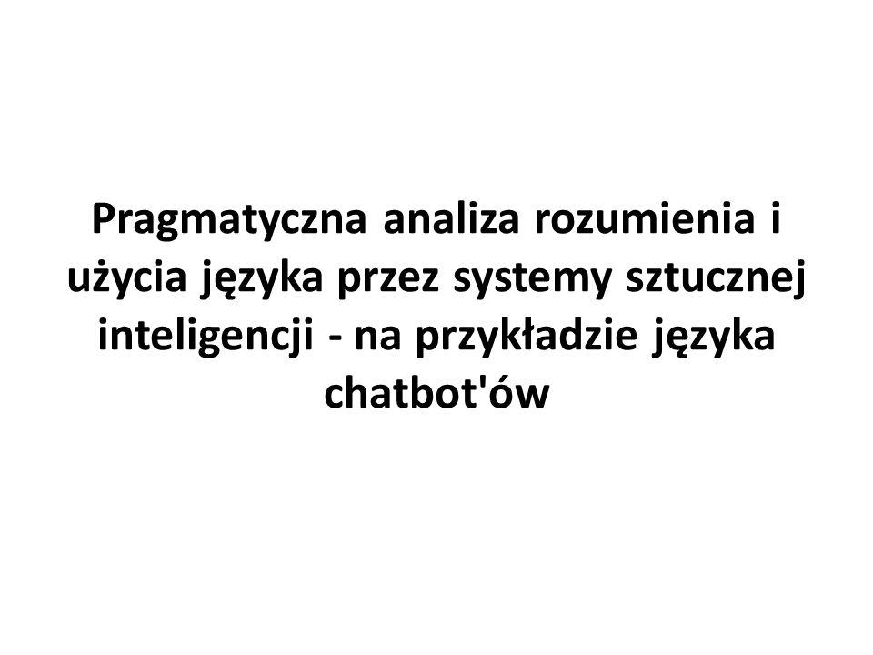 Pragmatyczna analiza rozumienia i użycia języka przez systemy sztucznej inteligencji - na przykładzie języka chatbot ów