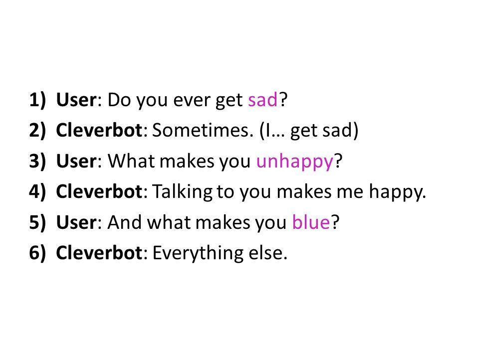 User: Do you ever get sad