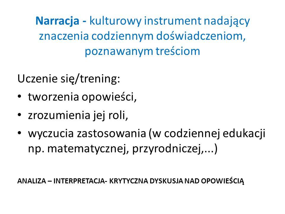 Narracja - kulturowy instrument nadający znaczenia codziennym doświadczeniom, poznawanym treściom
