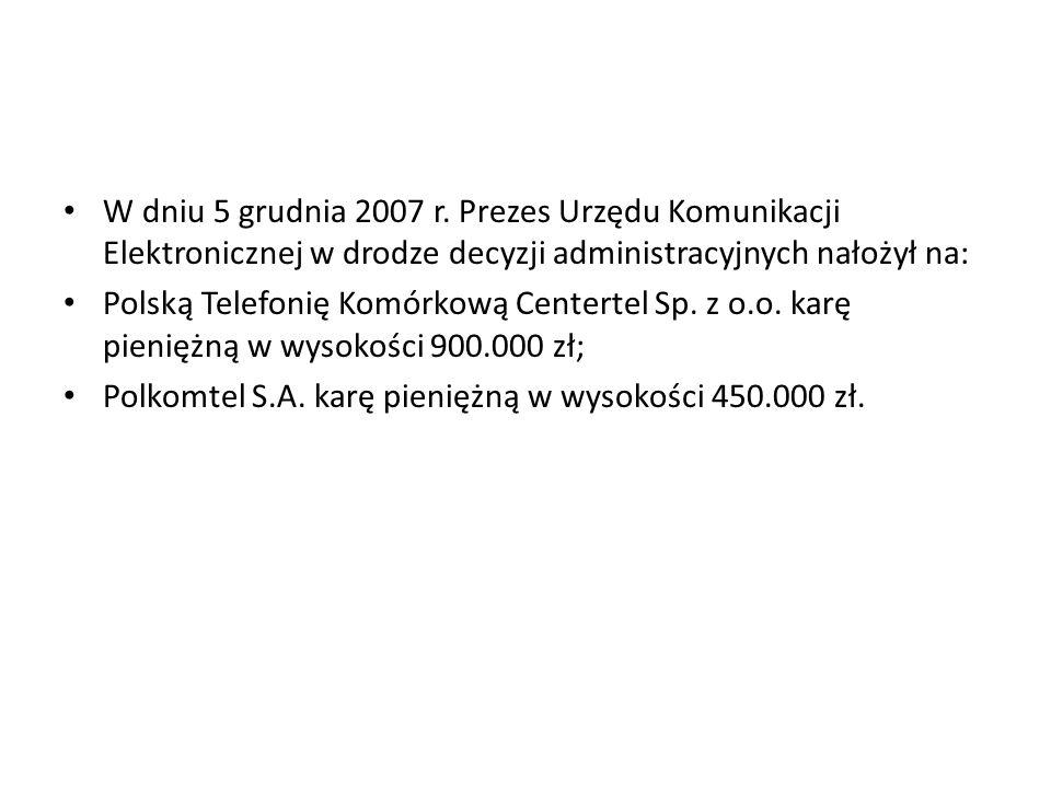 W dniu 5 grudnia 2007 r. Prezes Urzędu Komunikacji Elektronicznej w drodze decyzji administracyjnych nałożył na: