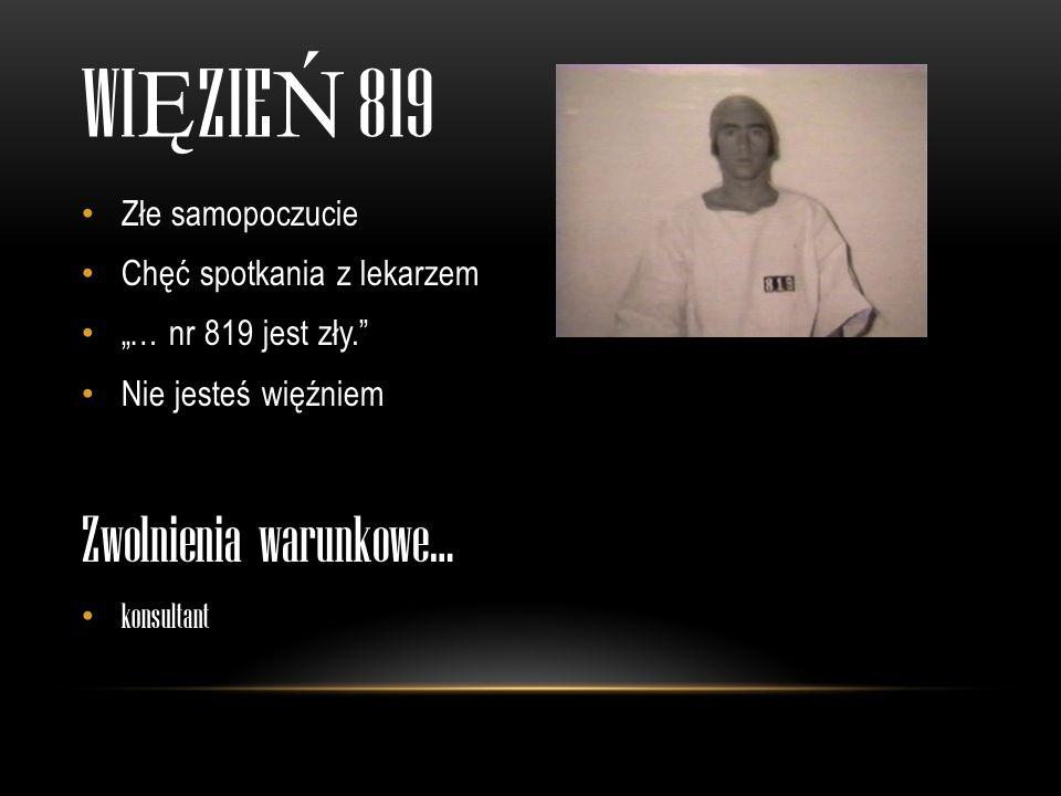 Więzień 819 Zwolnienia warunkowe… Złe samopoczucie