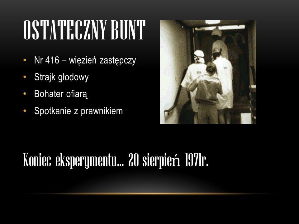 Ostateczny bunt Koniec eksperymentu… 20 sierpień 1971r.