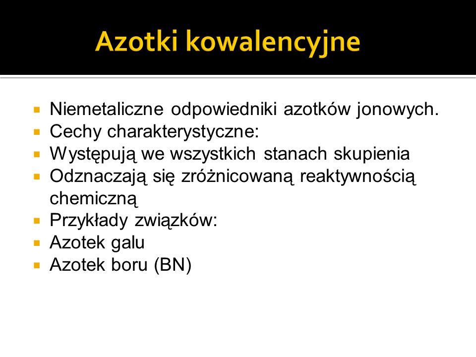 Azotki kowalencyjne Niemetaliczne odpowiedniki azotków jonowych.