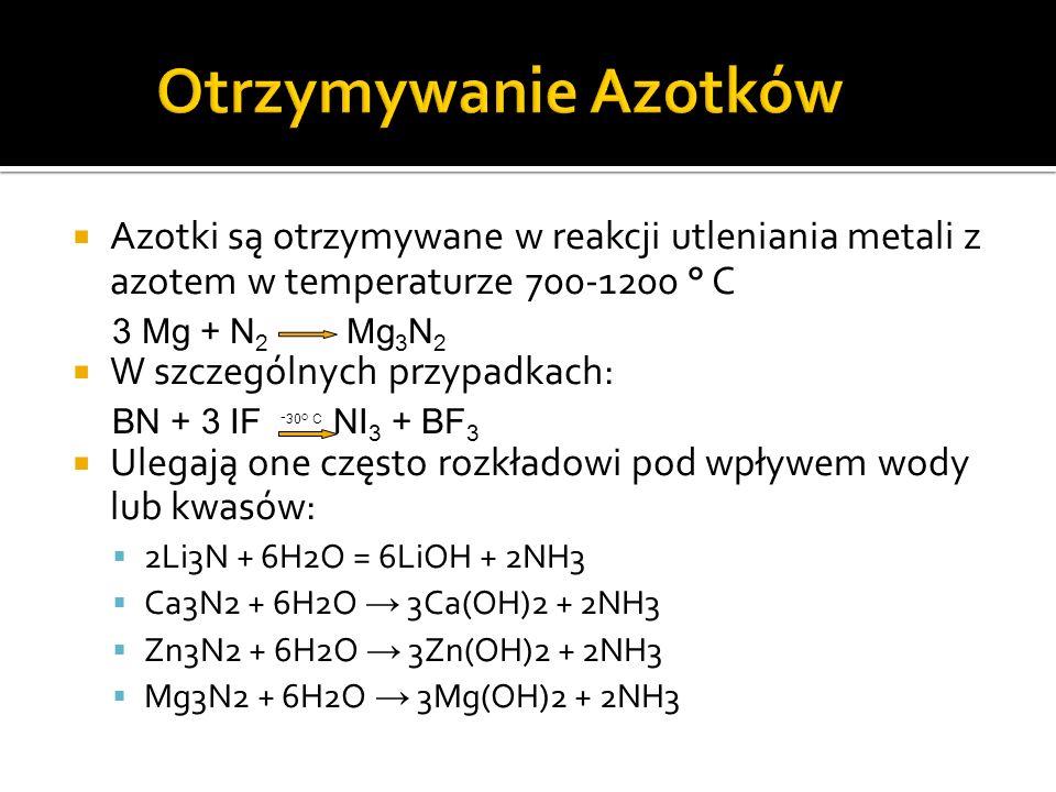 Otrzymywanie Azotków Azotki są otrzymywane w reakcji utleniania metali z azotem w temperaturze 700-1200 ° C.