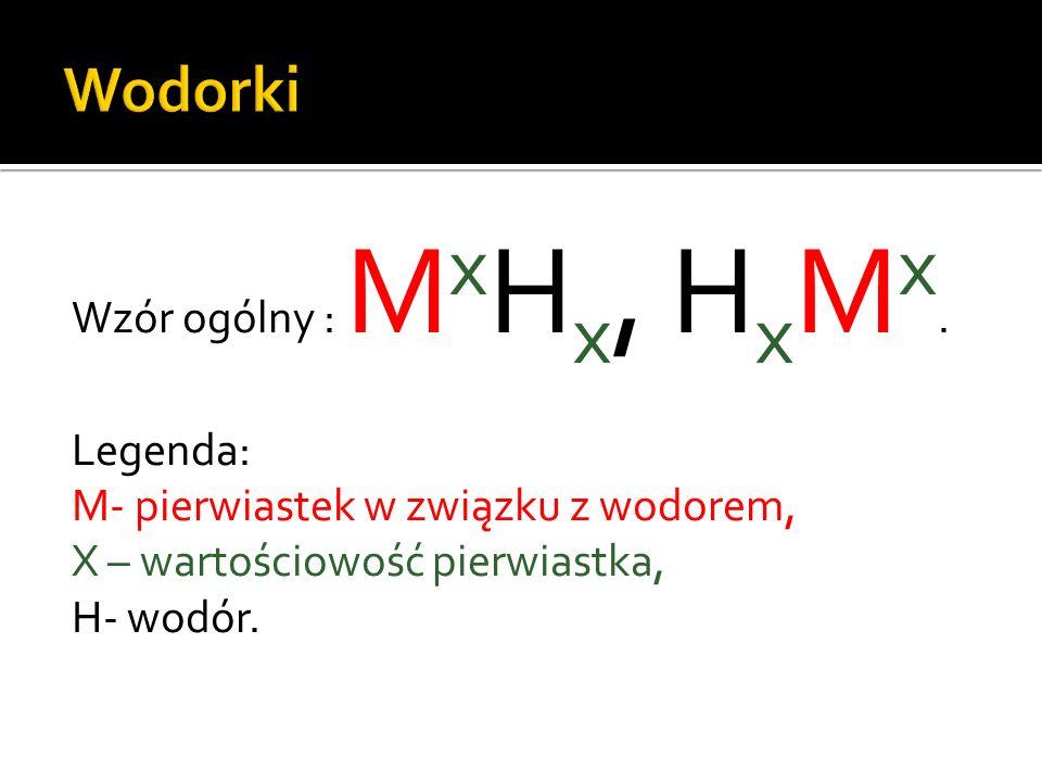 Wodorki Wzór ogólny : MxHx, HxMx. Legenda: