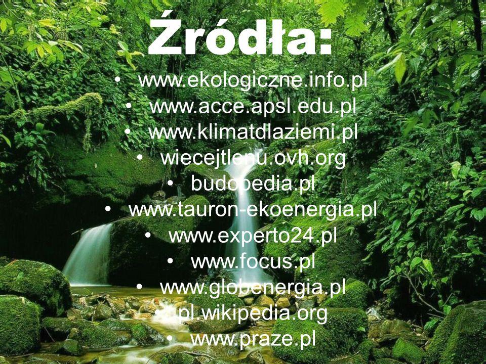 Źródła: www.ekologiczne.info.pl www.acce.apsl.edu.pl