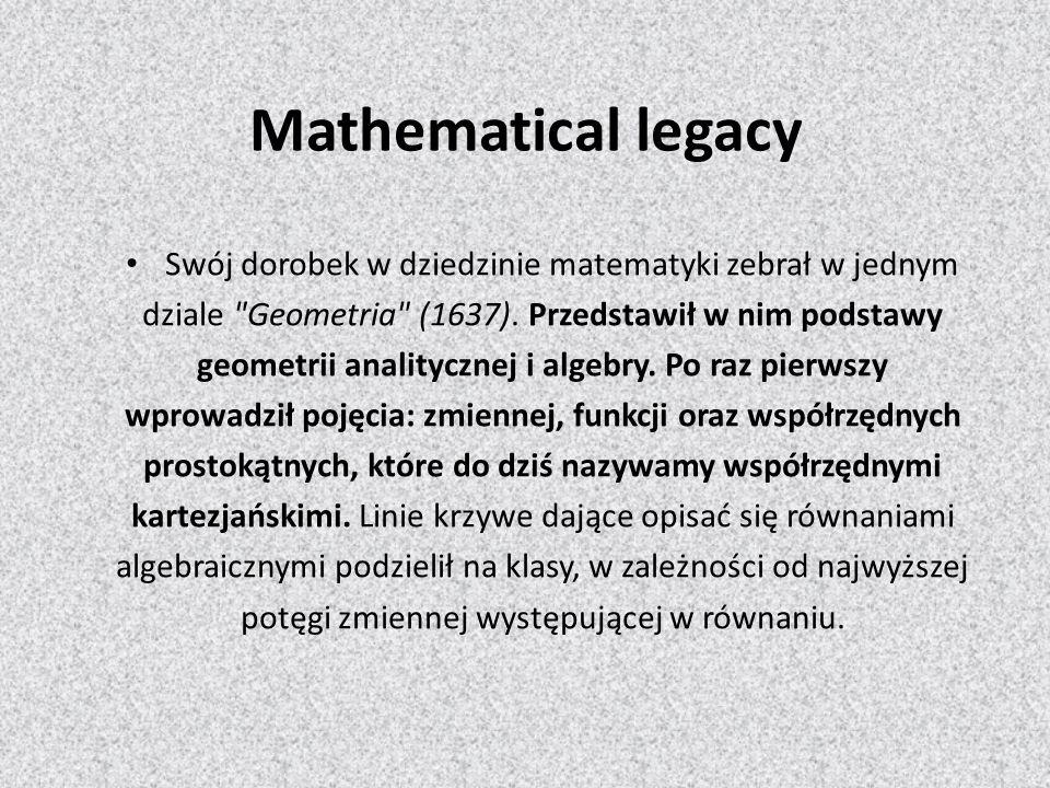 Mathematical legacy Swój dorobek w dziedzinie matematyki zebrał w jednym. dziale Geometria (1637). Przedstawił w nim podstawy.