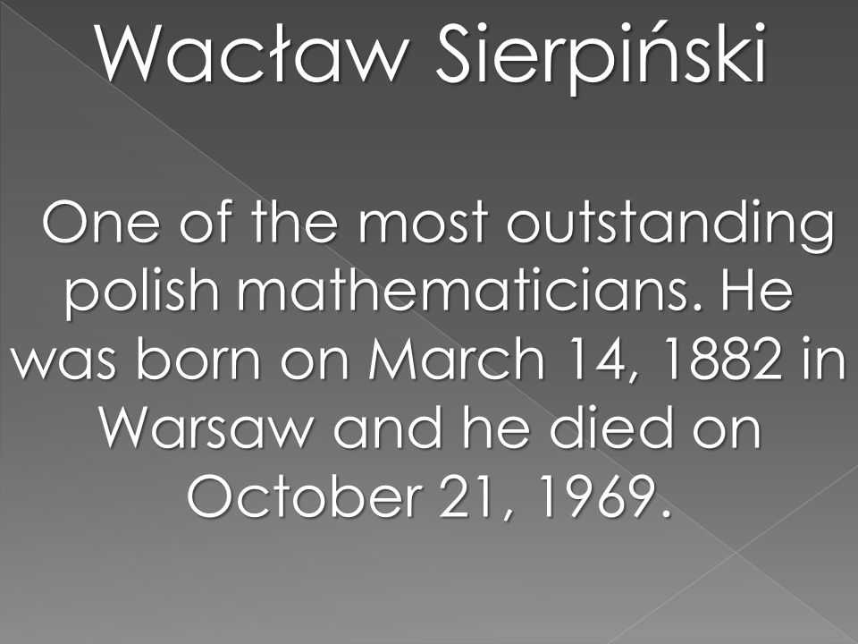 Wacław Sierpiński One of the most outstanding polish mathematicians.