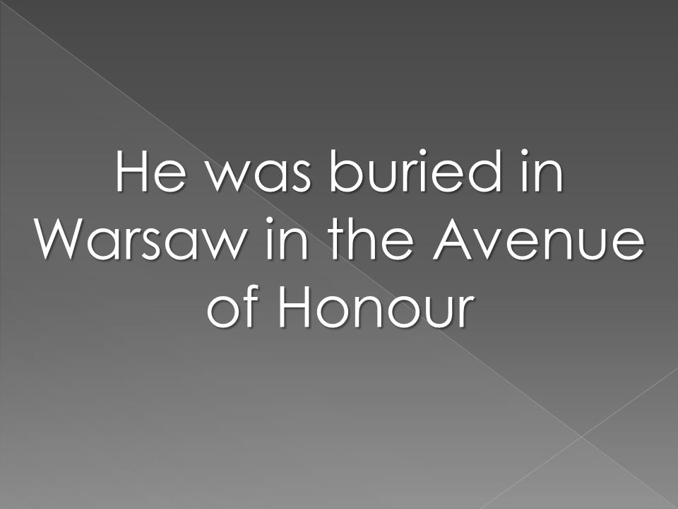 He was buried in Warsaw in the Avenue of Honour