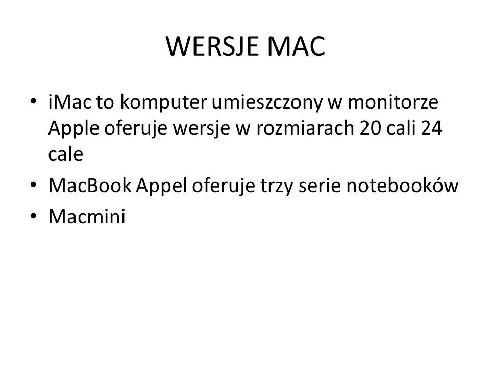 WERSJE MAC iMac to komputer umieszczony w monitorze Apple oferuje wersje w rozmiarach 20 cali 24 cale.