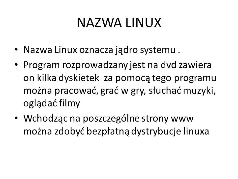 NAZWA LINUX Nazwa Linux oznacza jądro systemu .