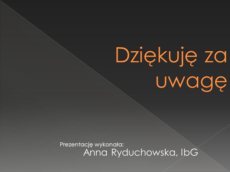 Dziękuję za uwagę Prezentację wykonała: Anna Ryduchowska, IbG