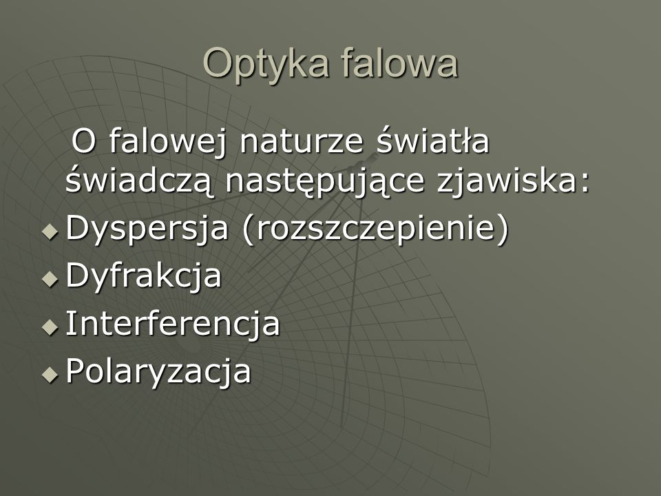 Optyka falowa Dyspersja (rozszczepienie) Dyfrakcja Interferencja