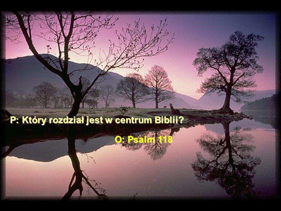 P: Który rozdział jest w centrum Biblii
